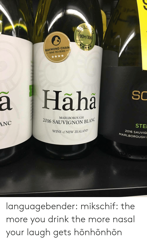 Anaconda, Target, and Tumblr: 93+/100  RAYMOND CHAN  -WINE REVIEWS  SC  MARLBOROUGH  NC  STE  WINE of NEW ZEALAND  2016 SAUVIG  MARLBOROUGH languagebender: mikschif: the more you drink the more nasal your laugh gets hõnhõnhõn