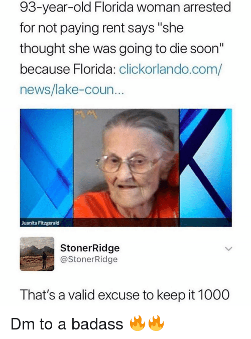 """Memes, News, and Soon...: 93-year-old Florida woman arrested  for not paying rent says """"she  thought she was going to die soon""""  because Florida: clickorlando.com/  news/lake-coun  Juanita Fitzgerald  StonerRidge  @StonerRidge  That's a valid excuse to keep it 1000 Dm to a badass 🔥🔥"""