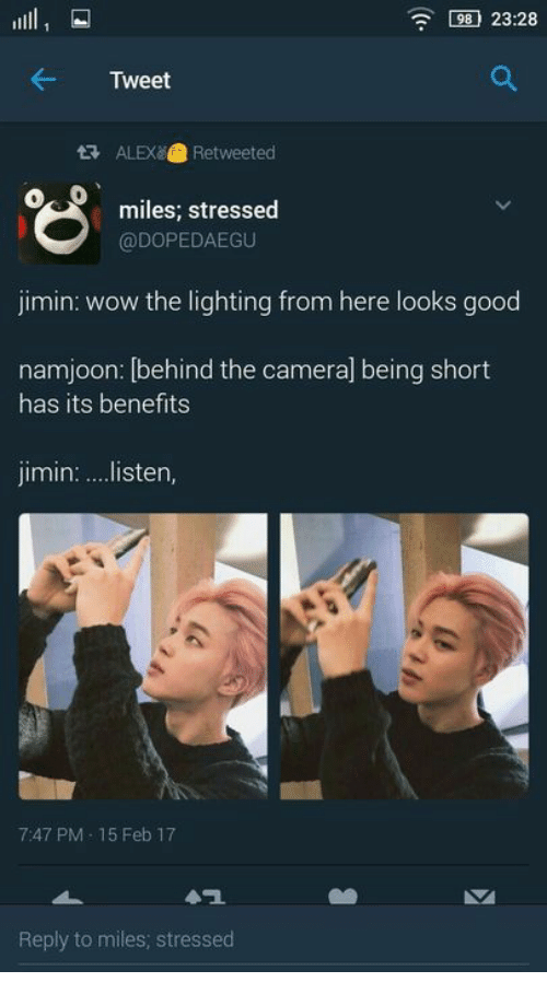 Wow, Good, and Lighting: 98 23:28  Tweet  tALEX Retweeted  miles; stressed  @DOPEDAEGU  jimin: wow the lighting from here looks good  namjoon: [behind the cameral being short  has its benefits  jimin:.listen,  7:47 PM 15 Feb 17  Reply to miles; stressed
