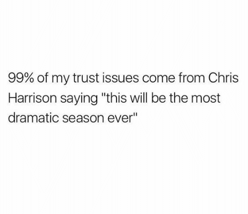 "Chris Harrison, Issues, and Will: 99% of my trust issues come from Chris  Harrison saying ""this will be the most  dramatic season ever"""