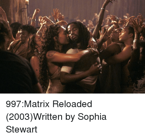 Tumblr, Blog, and Http: 997:Matrix Reloaded (2003)Written by Sophia Stewart