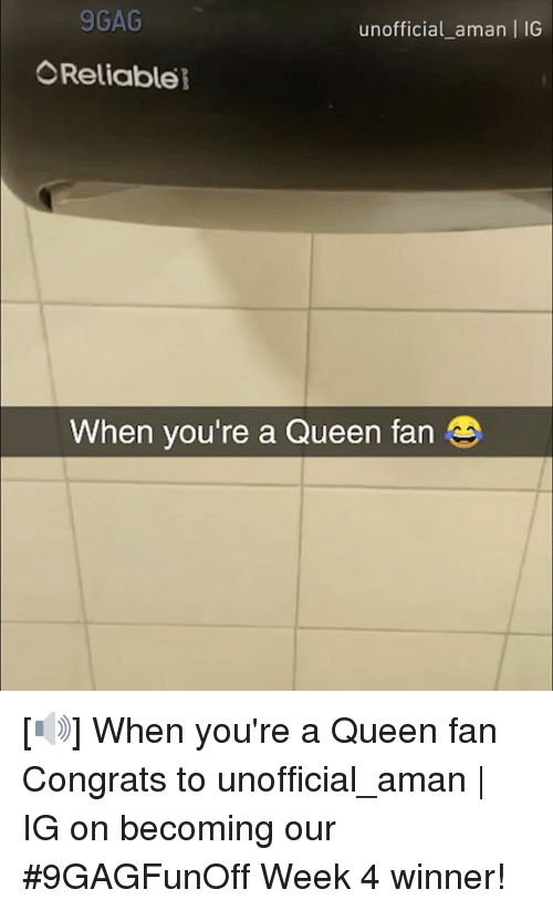 Aman: 9GAG  unofficial_aman | IG  Reliable  When you're a Queen fan [🔊] When you're a Queen fan  Congrats to unofficial_aman | IG on becoming our #9GAGFunOff Week 4 winner!