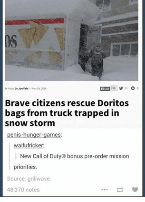 News, Trap, and Trapping: In News by Joeveix Nov 19, 2014  11  Luke  Brave citizens rescue Doritos  bags from truck trapped in  snow storm  penis-hunger games  waifufricker:  New Call of Duty® bonus pre-order mission  priorities.  Source: grillwave  48,370 notes