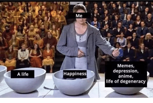 Animals, Anime, and Life: A life  Me  Happiness  Memes,  depression,  anime,  life of degeneracy