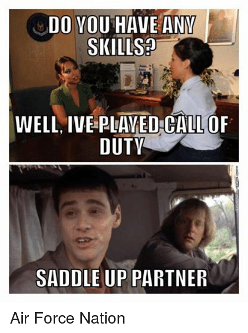 saddles: DO YOU HAVE ANM  SKILLS  WELL IVE PLAYED CALLOF  DUTY  SADDLE UP PARTNER Air Force Nation