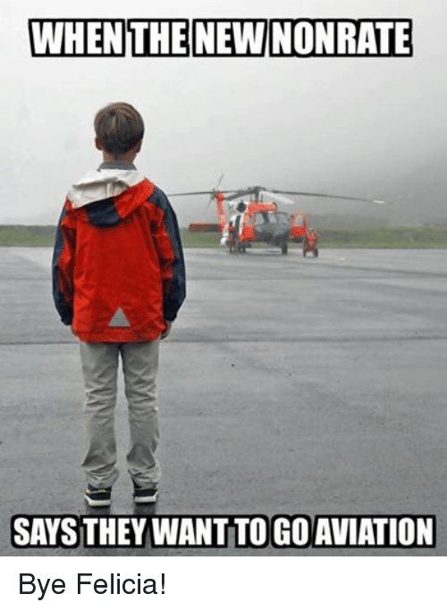 bye felicia: WHEN THE NEW NONRATE  SAYSTHEY WANT TO GO AVIATION Bye Felicia!