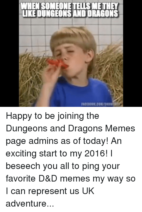 """D D Memes: WHENSOMEONETELISMETHEY  LIKE DUNGEONSAND DRAGONS  FICE OOLCO Happy to be joining the Dungeons and Dragons Memes page admins as of today! An exciting start to my 2016! I beseech you all to ping your favorite D&D memes my way so I can represent us UK adventurers with honour! Look forward to meeting y'all! MiraShout out to all of us Tabletop Gaming Guys and Gals! """"The Original Fight Club"""""""