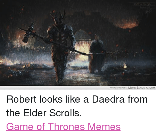 Game Of Throne Memes: Hner hated his tetoo MEMES  LANDING COM Robert looks like a Daedra from the Elder Scrolls. Game of Thrones Memes