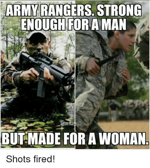 army ranger: ARMY RANGERS. STRONG  ENOUGHTTI A MAN  OR BUT MADE FOR A WOMAN Shots fired!