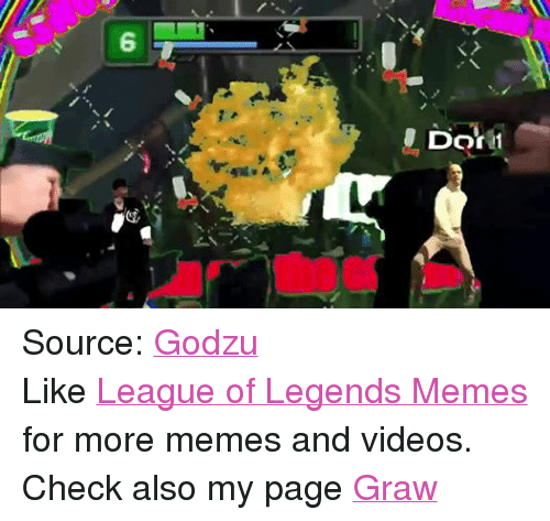 League of Legends, Meme, and Memes: Dor 1 Source: Godzu Like League of Legends Memes for more memes and videos. Check also my page Graw