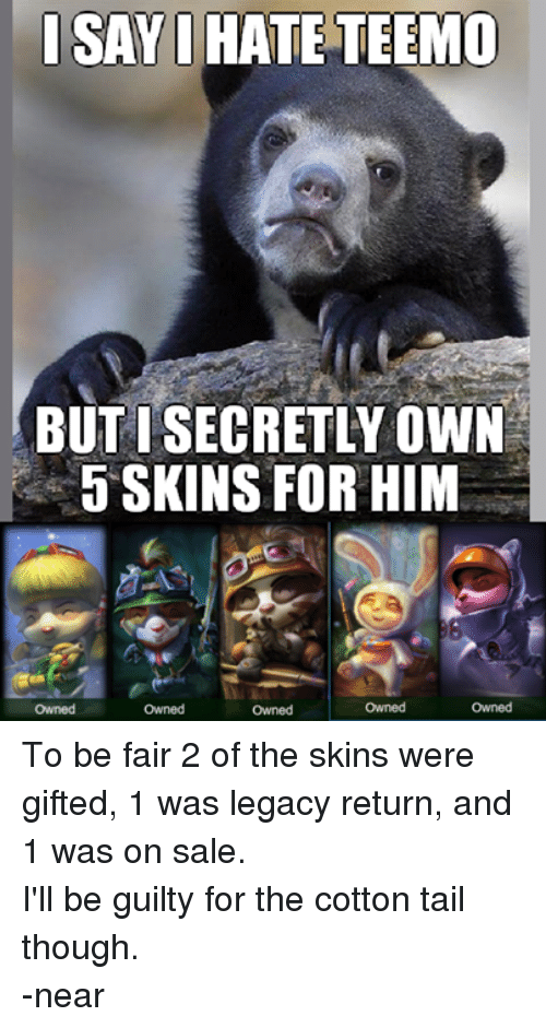 Isayi Hate Teemo Butisecretly Own 5 Skins For Him Owned Owned Owned
