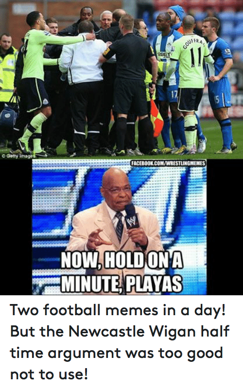 Football Meme: Getty Image  NFERA  12BET  FACEBOOK.COMVWRESTLINGMEEMES  NOW, HOLD(ONA  MINUTE PLAYAS Two football memes in a day! But the Newcastle Wigan half time argument was too good not to use!