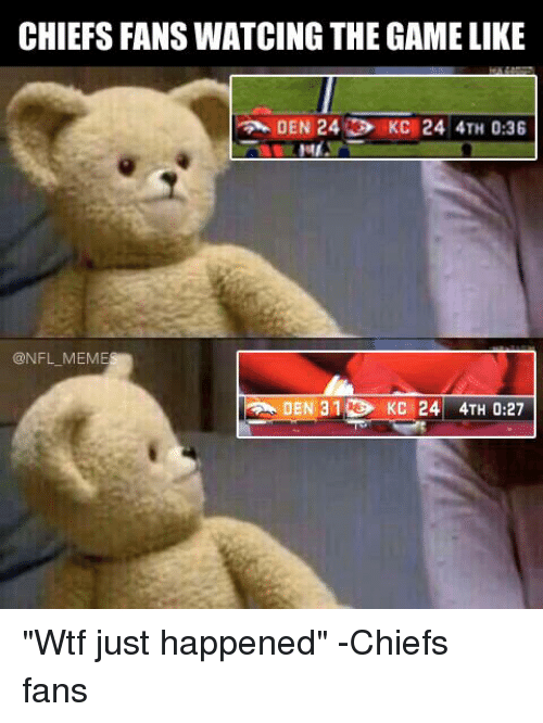 """Nfl Mems: CHIEFS FANSWATCING THE GAME LIKE  @NFL MEM  A DEN 3 10G KC 24, 4TH O: 27 """"Wtf just happened"""" -Chiefs fans"""