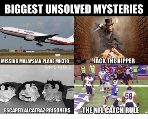 Nfl Mems: JACK THE RIPPER  MISSING MALAYSIAN PLANE MH310  @NFL MEMS  ESCAPED ALCATRAZ  THE NFLCATCHRULE