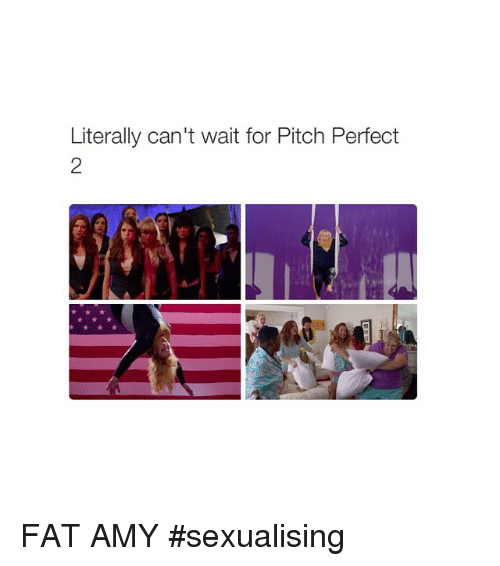fat amy: Literally can't wait for Pitch Perfect FAT AMY sexualising