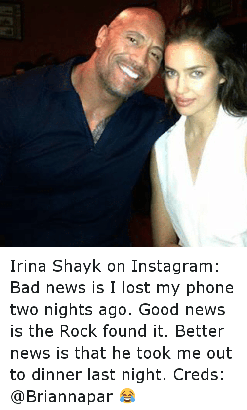 Irina Shayk: Irina Shayk on Instagram: -Bad news is I lost my phone two nights ago. Good news is the Rock found it. Better news is that he took me out to dinner last night. Creds: @Briannapar 😂