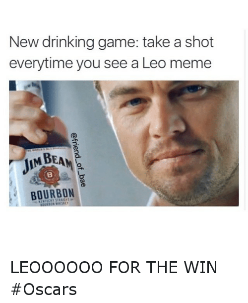Drinking, Funny, and Meme: New drinking game: take a shot  everytime you see a Leo meme  MBEANe  BOURBON LEOOOOOO FOR THE WIN Oscars