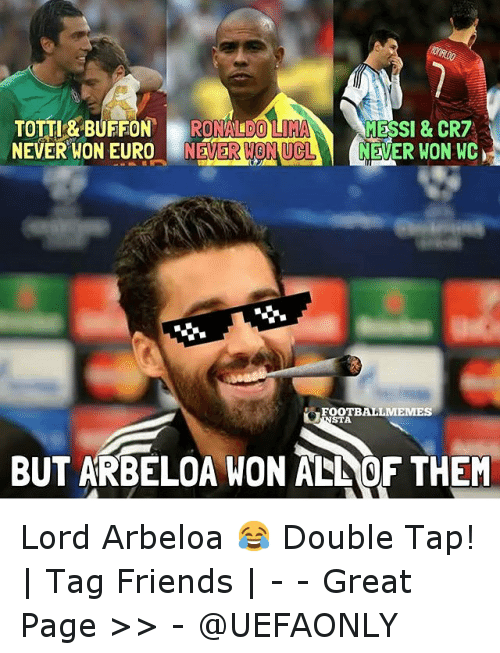 Football Meme: TOTTI & BUFFON  RONALDO  lun  MESSI & CR7  NEVER WON EURO  N MONUCL  NEVER WON WC  FOOTBALL MEMES  STA  BUT ARBELOA WON ALNOF THEM Lord Arbeloa 😂-Double Tap! | Tag Friends | - - -Great Page >> -  @UEFAONLY