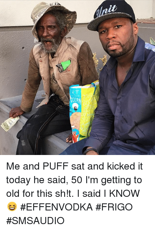 50 Cent, Life, and Old Man: 50cent  50cent Me and PUFF sat and kicked it today he said, 50 I'm getting to old for this sh!t. I said I KNOW😆 Me and PUFF sat and kicked it today he said, 50 I'm getting to old for this sh!t. I said I KNOW😆 #EFFENVODKA #FRIGO #SMSAUDIO