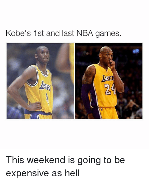 Nba, Game, and Games: Kobe's 1st and last NBA games. This weekend is going to be expensive as hell