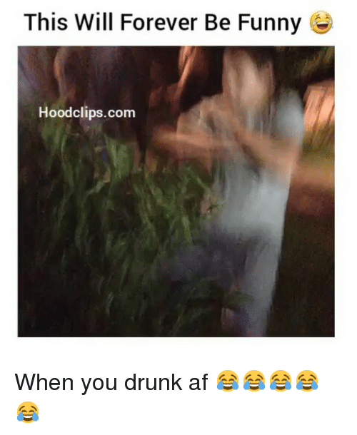 Funniness: This Will Forever Be Funny G  Hood clips.com When you drunk af 😂😂😂😂😂