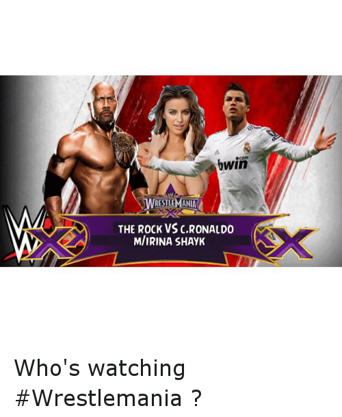 Irina Shayk: bwin  RESTLEMANIA  THE ROCK VS C,RONALDO  M/IRINA SHAyK Who's watching Wrestlemania ?