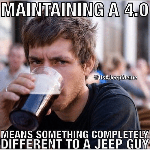Meme, Memes, and Jeep: MAINTAINING A 40  P SA Jeep Meme  MEANS SOMETHING COMPLETELY  DIFFERENT TO A JEEP GUY