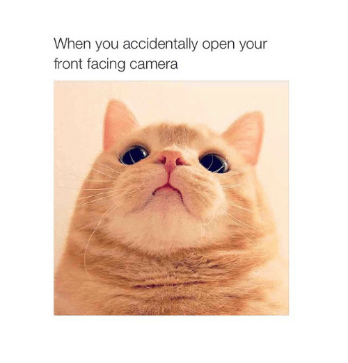 Front Face Camera: When you accidentally open your  front facing camera