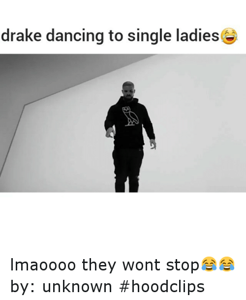 Single Ladie: drake dancing to single ladies lmaoooo they wont stop😂😂-by: unknown-hoodclips