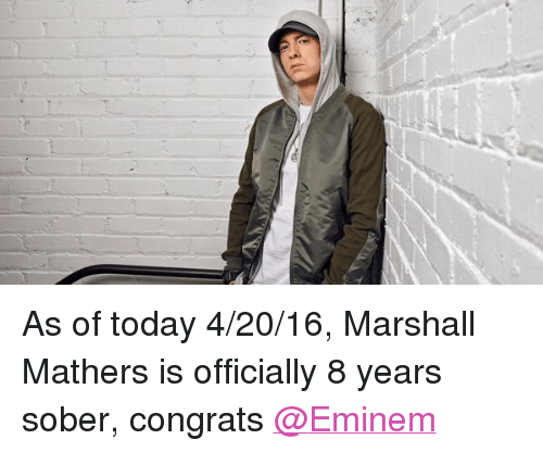 Marshall Mathers: As of today 4-20-16, Marshall Mathers is officially 8 years sober, congrats @Eminem