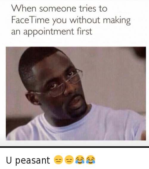 Facetime, Idris Elba, and Iphone: @hoodshiet  When someone tries to FaceTime you without making an appointment first U peasant 😑😑😂😂