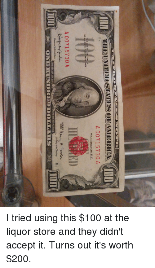 Anaconda, Bailey Jay, and Liquor Store: A 00715730 A  WASHINGTON, D.C  FOR ALL DEBTS, PUBLIC AND PRIVATE  A 00715730 A  SERIES  i96 I tried using this $100 at the liquor store and they didn't accept it. Turns out it's worth $200.