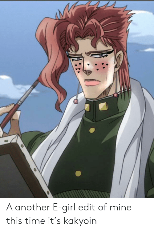 Girl, Time, and Another: A another E-girl edit of mine this time it's kakyoin