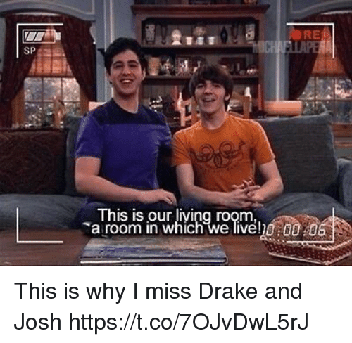 Joshed: A AUORE  SP  This is our living room  a room in which we liveh0:00 0 This is why I miss Drake and Josh https://t.co/7OJvDwL5rJ