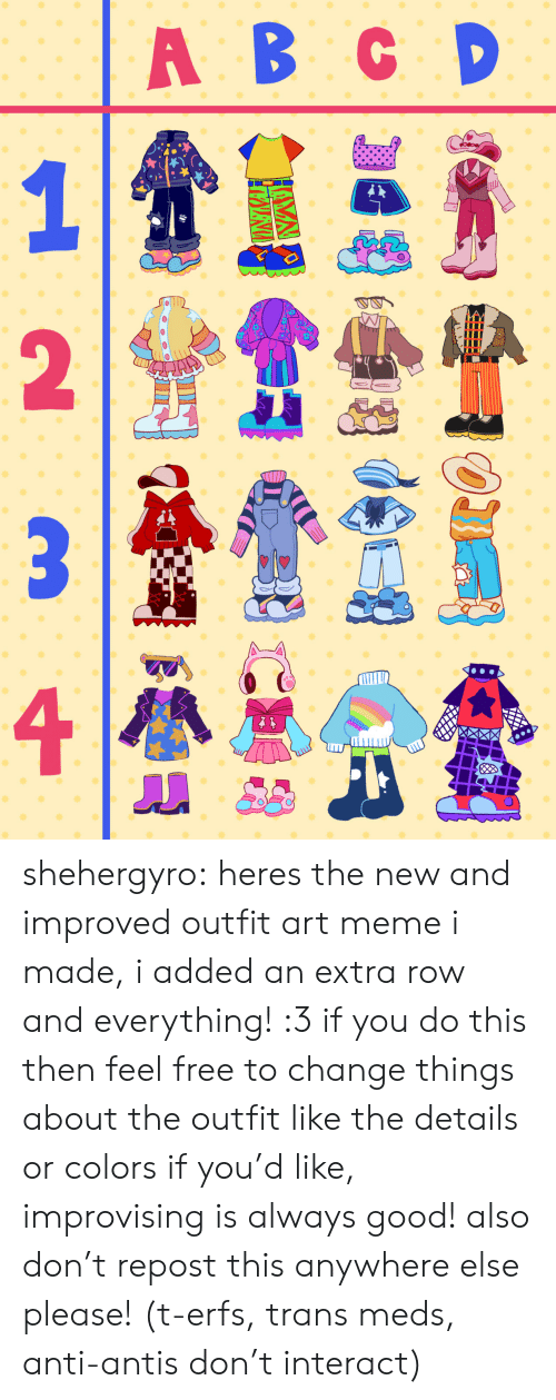 Meme, Target, and Tumblr: A B CD shehergyro: heres the new and improved outfit art meme i made, i added an extra row and everything! :3 if you do this then feel free to change things about the outfit like the details or colors if you'd like, improvising is always good! also don't repost this anywhere else please! (t-erfs, trans meds, anti-antis don't interact)