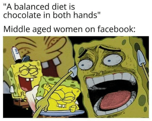 "Facebook, Chocolate, and Women: ""A balanced diet is  chocolate in both hands""  Middle aged women on facebook:"