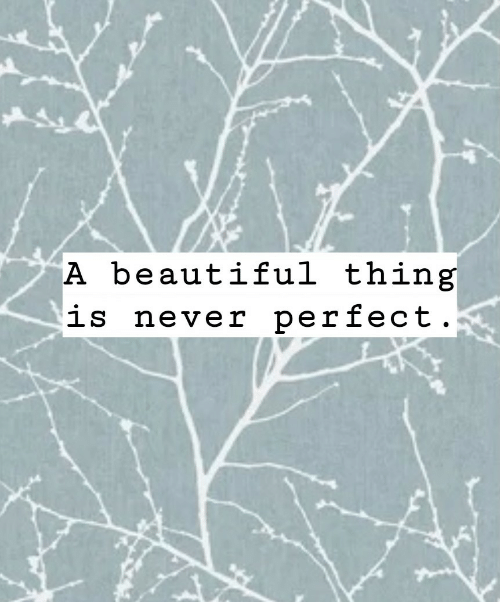 Beautiful, Never, and Thing: A beautiful thing  is never perfect