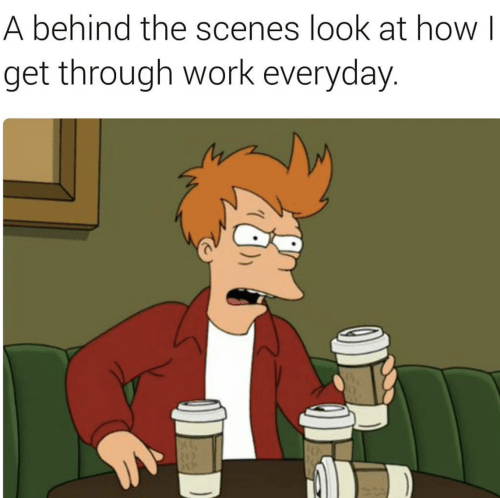Behind: A behind the scenes look at how I  get through work everyday.