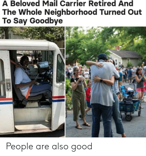 Good, Mail, and Beloved: A Beloved Mail Carrier Retired And  The Whole Neighborhood Turned Out  To Say Goodbye People are also good