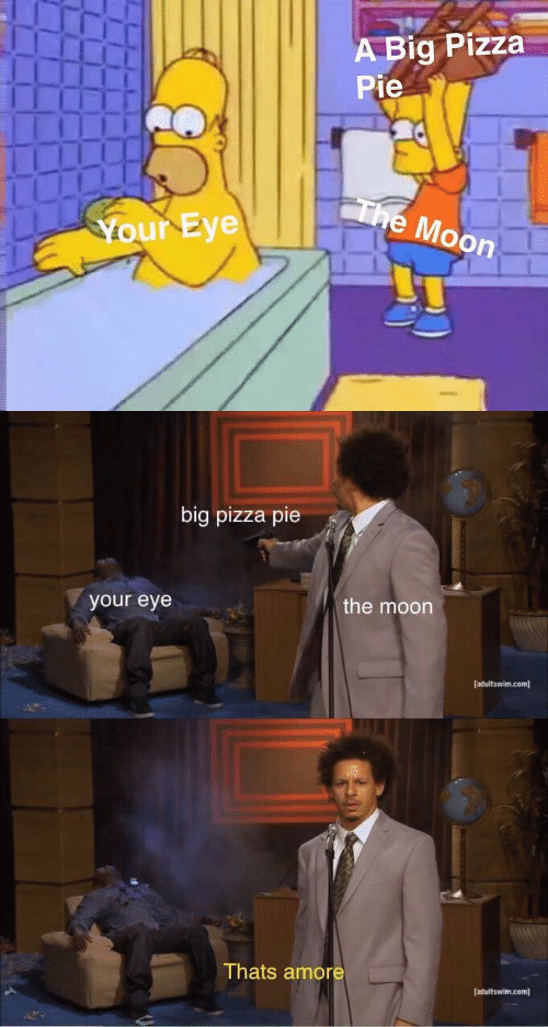 amore: A Big Pizza  Pie  e Moon  Your Eye   big pizza pie  your eye  the moon  [adultswim.com]  Thats amore  adultswim.com