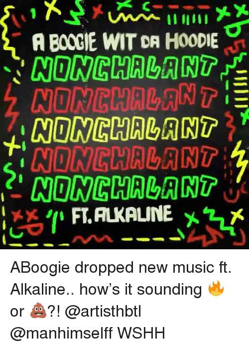nonchalant: A BOOGIE WIT DR HOODIE  NONCHALANT  NONCHALANT  NONCHALANT  NIONGHALANT ABoogie dropped new music ft. Alkaline.. how's it sounding 🔥 or 💩?! @artisthbtl @manhimselff WSHH