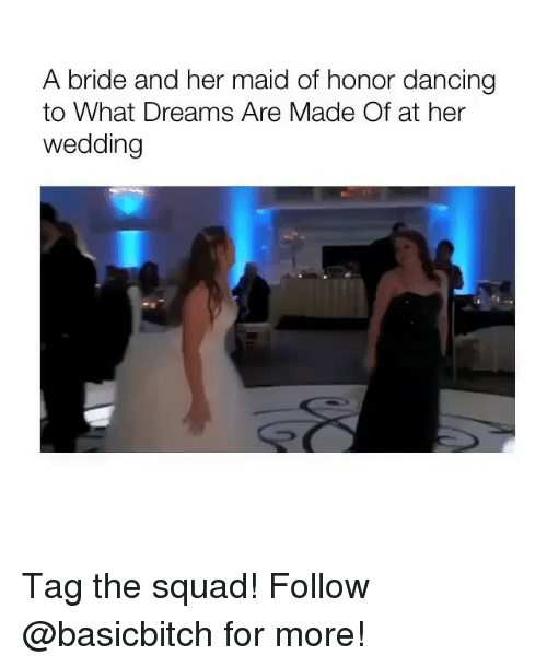 Dancing, Squad, and Girl Memes: A bride and her maid of honor dancing  to What Dreams Are Made Of at her  wedding Tag the squad! Follow @basicbitch for more!