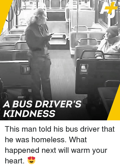 Homeless, Memes, and Heart: A BUS DRIVER'S  KINDNESS This man told his bus driver that he was homeless. What happened next will warm your heart. 😍