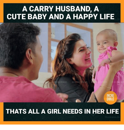 Memes, 🤖, and Cute Baby: A CARRY HUSBAND, A  CUTE BABY AND A HAPPY LIFE  INCRE  DIBLE  THATS ALL A GIRL NEEDS IN HER LIFE