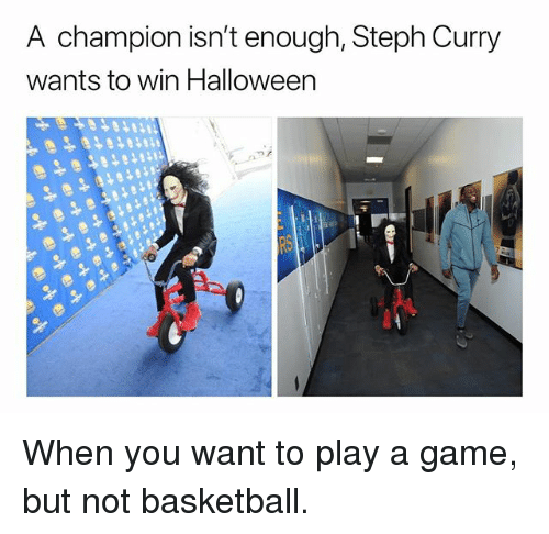 Basketball, Halloween, and Game: A champion isn't enough, Steph Curry  wants to win Halloween When you want to play a game, but not basketball.
