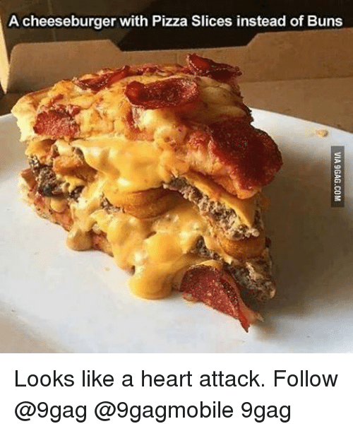 Pizza Slice: A cheeseburger with Pizza Slices instead of Buns Looks like a heart attack. Follow @9gag @9gagmobile 9gag