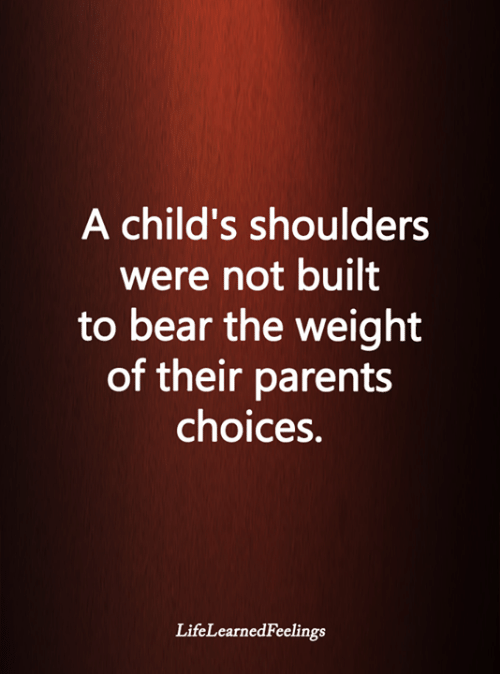Memes, Parents, and Bear: A child's shoulders  were not built  to bear the weight  of their parents  choices.  LifeLearnedFeelings