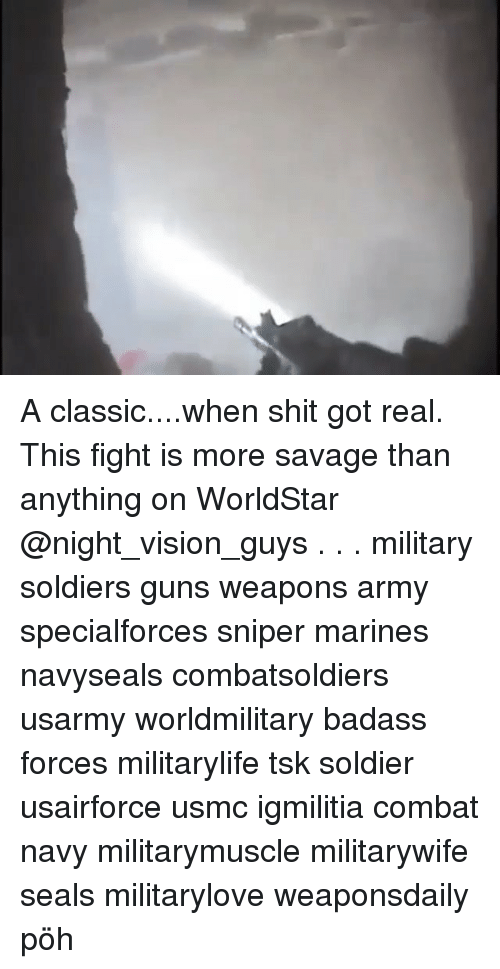 Marines: A classic....when shit got real. This fight is more savage than anything on WorldStar @night_vision_guys . . . military soldiers guns weapons army specialforces sniper marines navyseals combatsoldiers usarmy worldmilitary badass forces militarylife tsk soldier usairforce usmc igmilitia combat navy militarymuscle militarywife seals militarylove weaponsdaily pöh