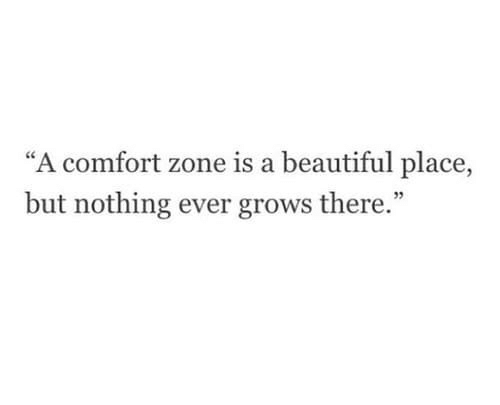 "Beautiful, A Beautiful Place, and Zone: ""A comfort zone is a beautiful place,  but nothing ever grows there."""