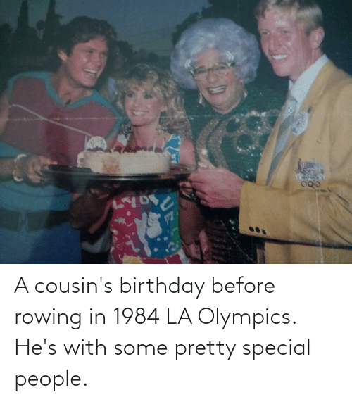 Rowing: A cousin's birthday before rowing in 1984 LA Olympics. He's with some pretty special people.